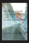 Slow Arrow: Unearthing the Frail Children