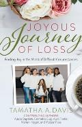 Joyous Journey of Loss: Finding Joy in the Midst of Difficult Circumstances