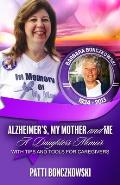 Alzheimer's, My Mother, And Me: A Daughter's Memoir (With Tips And Tools For Caregivers)