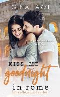 Kiss Me Goodnight in Rome: A College Romance