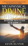 Metaphysical Divine Wisdom on Increasing Prayer with Faith for an Abundant Life: A Practical Motivational Guide to Spirituality Series