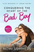 Conquering the Heart of the Bad Boy: A Sweet Friends to Lovers Romance