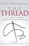 The Thread: Let God Into Your Heart And Achieve Intentional Transformation