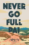 Never Go Full Pai