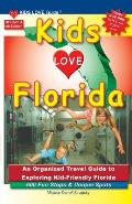 KIDS LOVE FLORIDA, 4th Edition: An Organized Family Travel Guide to Exploring Kid-Friendly Florida. 600 Fun Stops & Unique Spots