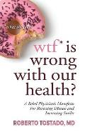 Wtf* Is Wrong with Our Health? *what the Food: A Rebel Physician's Manifesto for Reversing Disease and Increasing Smiles