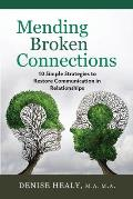 Mending Broken Connections: 10 Simple Strategies to Restore Communication in Relationships