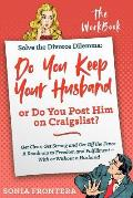 Solve the Divorce Dilemma: Do You Keep Your Husband or Do You Post Him on Craigslist?: The Workbook