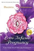 Love Infused Pregnancy: Your Guide to A Conscious Pregnancy
