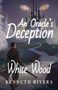 An Oracle's Deception: White Wood