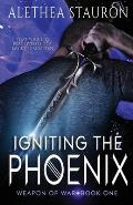 Igniting the Phoenix: Weapon of War Book One