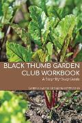 Black Thumb Garden Club Workbook: A Step-By-Step Guide