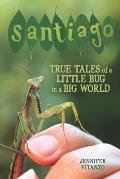 Santiago: True Tales of a Little Bug in a Big World