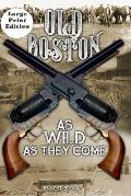 Old Boston: Large Print: As Wild As They Come