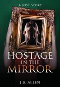 Hostage in the Mirror: A Love Story