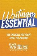 Writing is Essential: How to Use What You've Got to Get the Job Done