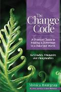 Change Code A Practical Guide to Making a Difference in a Polarized World