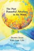 The Most Powerful Attorney in the World: Stories from Your Law Life