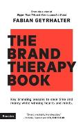 The Brand Therapy Book: Key branding lessons to save time and money while winning hearts and minds.