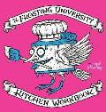 The Frosting University Kitchen Workbook: An Absurd But Serious Cookbook