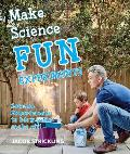 Make Science Fun Experiments: Science Experiments to Blow Your Socks Off!