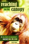 Reaching for the Canopy A Zoo Born Orangutans Journey Into the Wild