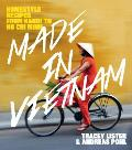 Made in Vietnam Homestyle Recipes from Hanoi to Ho Chi Minh