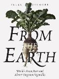 From the Earth Worlds Great Rare & Almost Forgotten Vegetables
