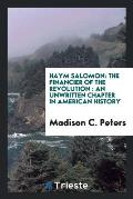 Haym Salomon: The Financier of the Revolution: An Unwritten Chapter in American History