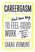 Careergasm Find Your Way to Feel Good Work