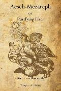 Aesch-Mezareph: or Purifying Fire.