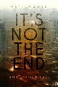 It's Not the End and Other Lies