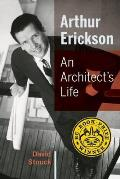 Arthur Erickson An Architects Life