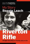 The Riverton Rifle: My Story a Straight Shooting on Hockey and on Life