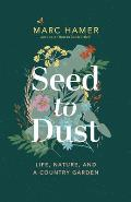 Seed to Dust Life Nature & a Country Garden