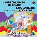 I Love to Go to Daycare Amo andare all'asilo: English Italian Bilingual Edition
