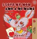 I Love My Mom Amo a mi mam?: English Spanish Bilingual Book