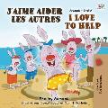 J'aime aider les autres I Love to Help: French English Bilingual Edition