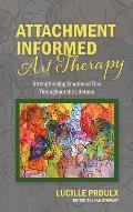Attachment Informed Art Therapy: Strengthening Emotional Ties Throughout the Lifetime