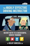 The highly effective driving instructor: Secret keys to a successful driver training