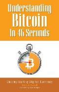 Understanding Bitcoin In 46 Seconds: Uncomplicating Digital Currency