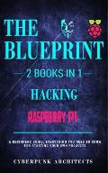 Raspberry Pi & Hacking: 2 Books in 1: The Blueprint: Everything You Need to Know
