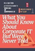 Understanding the Corporate IT Strategy Game: What You Should Know But Were Never Told to Drive the Corporate Information Technology Paradigm Shift
