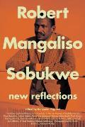 Robert Mangaliso Sobukwe: New Reflections