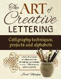 The Art of Creative Lettering: Calligraphy Techniques, Projects and Alphabets