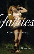 Fairies A Dangerous History