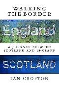 Walking the Border A Journey Between Scotland & England