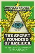 The Secret Founding of America: The Real Story of Freemasons, Puritans, & the Battle for the New World