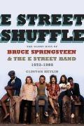 E Street Shuffle The Glory Days of Bruce Springsteen & The E Street Band