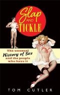 Slap & Tickle The Unusual History of Sex & the People Who Have It
